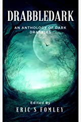 Drabbledark: An Anthology of Dark Drabbles Kindle Edition