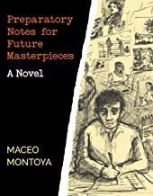Preparatory Notes for Future Masterpieces: A Novel