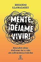 Mente, déjame vivir: Descubre cómo disfrutar de tu vida sin sufrimientos inútiles (F. COLECCION)