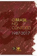 O Brasil no Contexto: 1987-2017 eBook Kindle