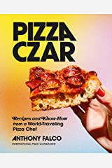 Pizza Czar: Recipes and Know-How from a World-Traveling Pizza Chef Kindle Edition