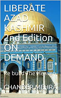 LIBERATE AZAD KASHMIR         2nd Edition  ON DEMAND: Re build The Heaven (Villainy in Wonderland Book 1) (English Edition)