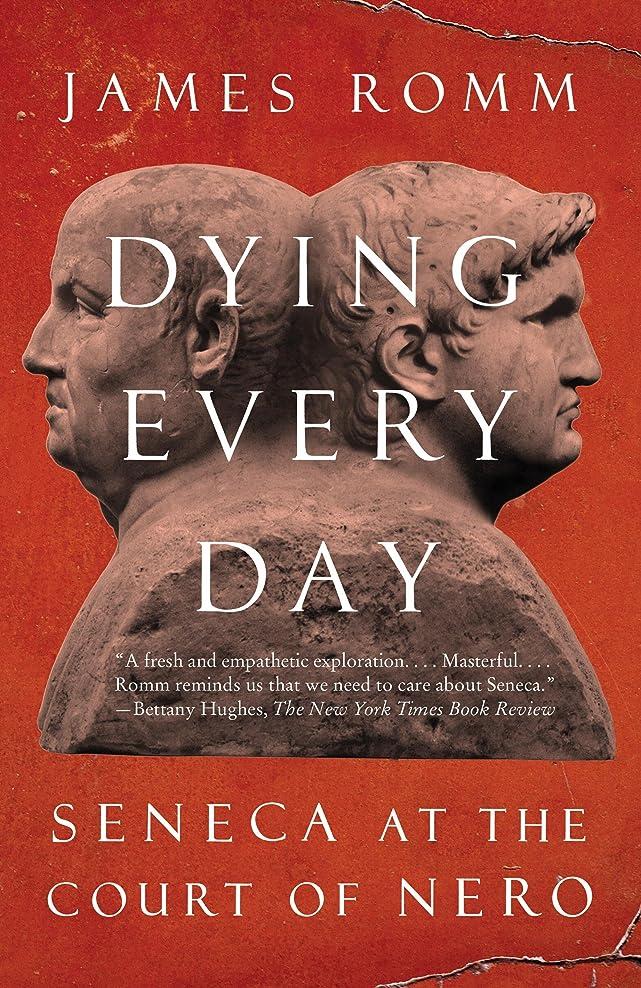 チャット邪魔養うDying Every Day: Seneca at the Court of Nero (English Edition)