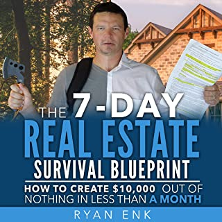 The 7-Day Real Estate Survival Blueprint: How to Create $10,000 out of Nothing in Less Than a Month