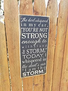 Olga212Patrick Wooden Sign The Devil Whispered In My Ear You Are Not Strong Enough To Withstand The Storm I Am The Storm
