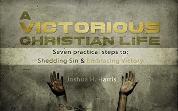 A Victorious Christian Life: Seven Practical Steps to Shedding Sin and Embracing Victory