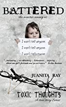 Battered: The Monster Among Us (Toxic Thoughts Book 1)