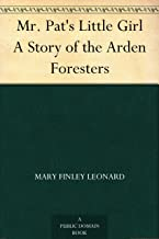 Mr. Pat's Little Girl A Story of the Arden Foresters