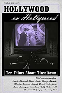 Hollywood on Hollywood: Essays on Ten Films About Tinseltown (Classic Movie Blog Association Presents Book 4)