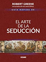 Guía rápida de El arte de la seducción (Biblioteca Robert Greene) (Spanish Edition)