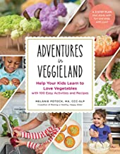 Adventures in Veggieland: Help Your Kids Learn to Love Vegetables―with 100 Easy Activities and Recipes