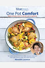 One Pot Comfort: Make Everyday Meals in One Pot, Pan or Appliance (The Blue Jean Chef Book 7) Kindle Edition