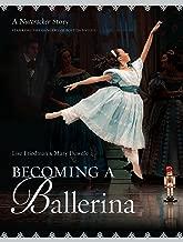 Becoming a Ballerina: A Nutcracker Story