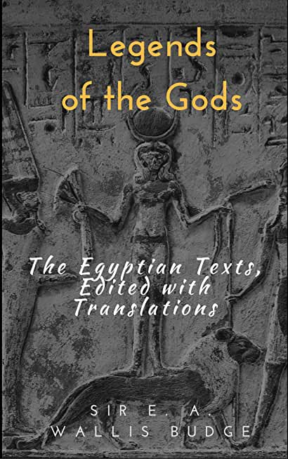 Legends of the Gods: The Egyptian Texts, Edited with Translations [Illustrated edition] (English Edition)
