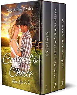 The Cowgirl's Choice Box Set: Books 1-3 (Cowgirl Up, Pretty in Pink - Wicked with Spurs, Who Left the Gate Open?): The Cow...