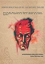 SIMÓN BOLÍVAR EN EL LECHO DEL DOLOR: DIARIO DEL MÉDICO PROSPERO REVERAND QUE ATENDIÓ AL LIBERTADOR EN SUS ÚLTIMOS DÍAS. (XAVIER CHIRIBOGA MAYA BOOKS) (Spanish Edition)