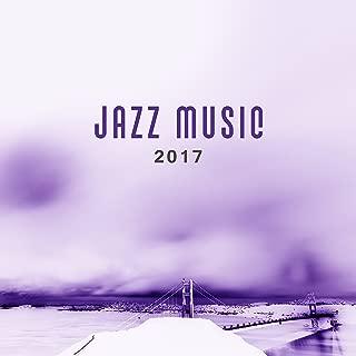 Jazz Music 2017 – Jazz Instrumental, Smooth Jazz, Ultimate New Jazz Collection