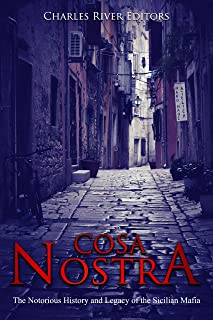 Cosa Nostra: The Notorious History and Legacy of the Sicilian Mafia