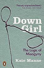 Down Girl: The Logic of Misogyny (English Edition)