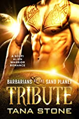 Tribute: A Sci-Fi Alien Warrior Romance (Barbarians of the Sand Planet Book 4) Kindle Edition