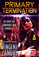 Primary Termination: The Tanya Teal Corporate War Chronicles Thriller
