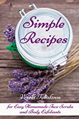 Simple Recipes for Easy Homemade Face Scrubs and Body Exfoliants: Organic Beauty on a Budget (Herbal and Natural Remedies for Healhty Skin Care Book 1) Kindle Edition