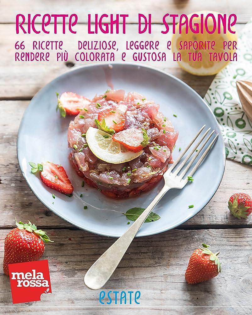 Ricette light di stagione - Estate: 66 ricette deliziose, leggere e saporite per rendere più colorata e gustosa la tua tavola (Italian Edition)