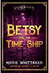 Betsy and the Time Ship: Shadowgate Tales book 3 Kindle Edition