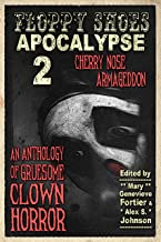 Floppy Shoes Apocalypse 2: Cherry Nose Armageddon: An Anthology of Grisly Clown Horror