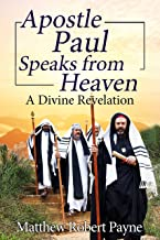 Apostle Paul Speaks from Heaven: A Divine Revelation