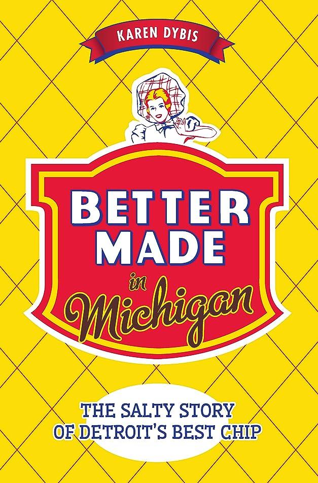 衝突ブラウス立場Better Made in Michigan: The Salty Story of Detroit's Best Chip (American Palate) (English Edition)