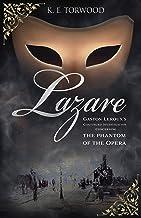 Lazare: Gaston Leroux's Continued Investigation Concerning the Phantom of the Opera (English Edition)