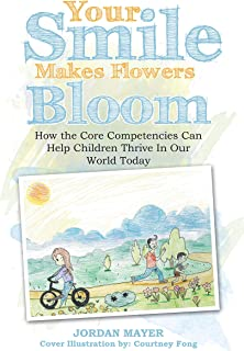 Your Smile Makes Flowers Bloom: How the Core Competencies Can Help Children Thrive in Our World Today