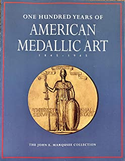 One hundred years of American medallic art, 1845-1945: The John E. Marqusee Collection, Herbert F. Johnson Museum of Art, Cornell University, Ithaca, NY