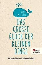 Das große Glück der kleinen Dinge: Wie Dankbarkeit mein Leben veränderte (German Edition)