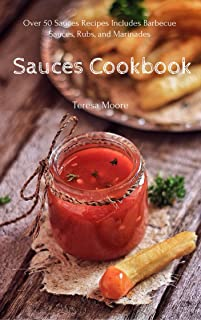Sauces Cookbook:  Over 50 Sauces Recipes Includes Barbecue Sauces, Rubs, and Marinades (Healthy Food Book 35)
