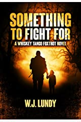 Something To Fight For: A Whiskey Tango Foxtrot Novel: Book 5 Kindle Edition