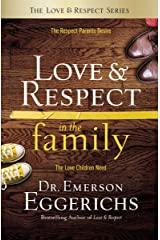 Love and Respect in the Family: The Respect Parents Desire; The Love Children Need Kindle Edition