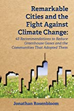 Remarkable Cities and the Fight Against Climate Change: 43 Recommendations to Reduce Greenhouse Gases and the Communities That Adopted Them (Environmental Law Institute)