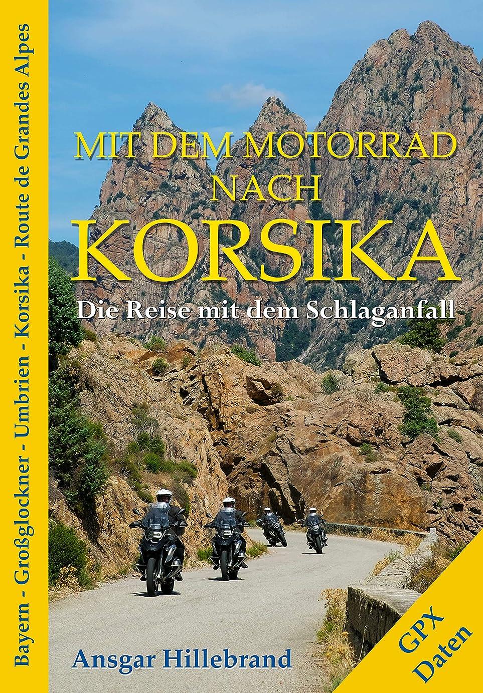 コイル必要ないトレーニングMit dem Motorrad nach Korsika: Die Reise mit dem Schlaganfall (German Edition)