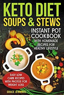 Keto Diet Soups & Stews: Instant Pot Cookbook with Homemade Recipes for Healthy Lifestyle (diet ketogenic, what is the keto diet, soup fast, keto recipes, the soup diet recipe, low carb soup)