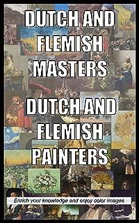 Dutch and Flemish Masters, Dutch and Flemish Painters: Enrich your knowledge and enjoy color images (dutch masters, dutch painters, flemish painters, rembrandt, ... vermeer, Vincent van Gogh) (English Edition)