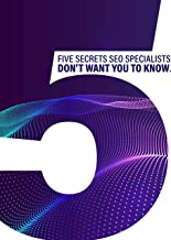 Five Secrets SEO Specialists Don't Want You To Know