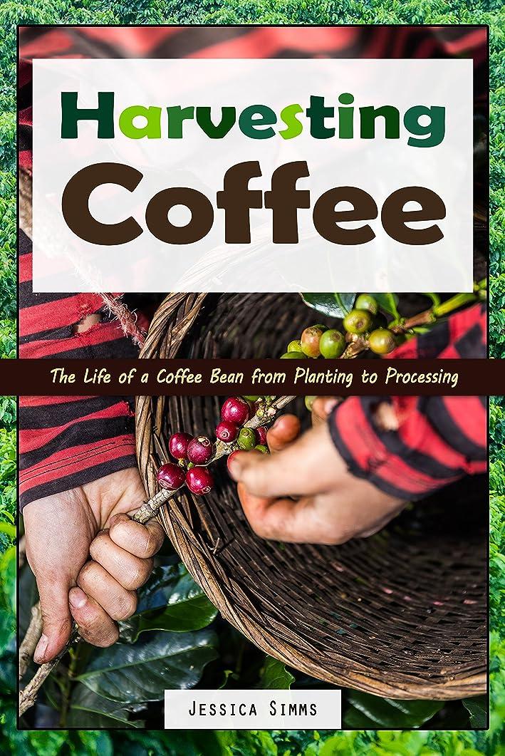 開梱効率的規定Harvesting Coffee: The Life of a Coffee Bean from Planting to Processing (I Know Coffee Book 1) (English Edition)
