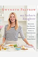 My Father's Daughter: Delicious, Easy Recipes Celebrating Family & Togetherness Kindle Edition
