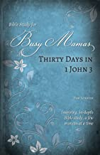 Thirty Days in 1 John 3 (Bible Study for Busy Mamas Book 8)