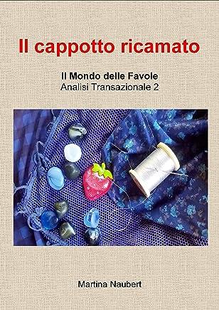 Il cappotto ricamato: Il Mondo delle Favole nell'Analisi Transazionale 2 (Il Mondo Favole delle Analisi Transazionale)