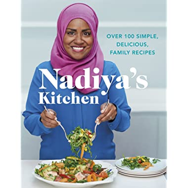 Nadiya's Kitchen: Over 100 Simple, Delicious Family Recipes
