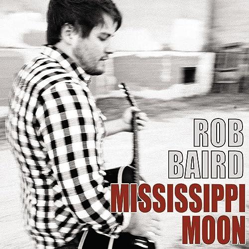 Amazon.com: Mississippi Moon: Rob Baird: MP3 Downloads