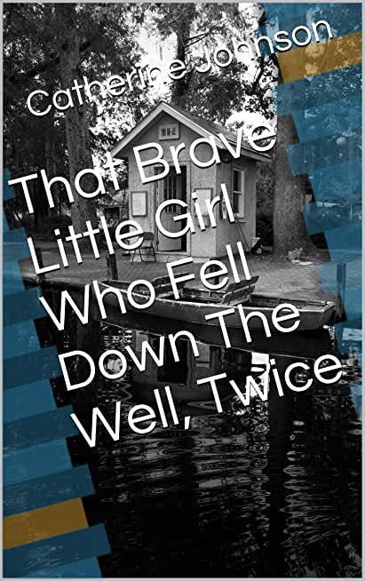 That Brave Little Girl Who Fell Down The Well, Twice (English Edition)